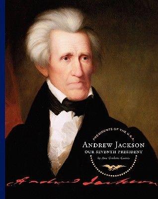 Andrew Jackson - Our Seventh President (Hardcover): Ann Graham Gaines
