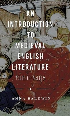 An Introduction to Medieval English Literature - 1300-1485 (Hardcover, 1st ed. 2015): Anna Baldwin