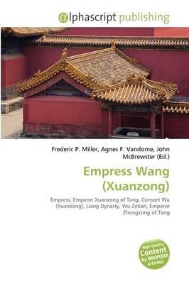 Empress Wang (Xuanzong) (Paperback): Frederic P. Miller, Agnes F. Vandome, John McBrewster