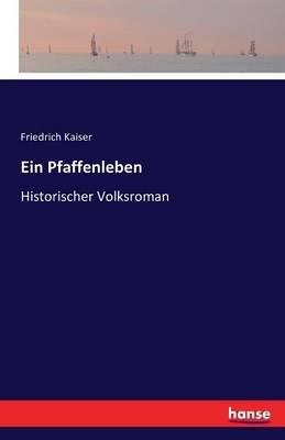 Ein Pfaffenleben (German, Paperback): Friedrich Kaiser