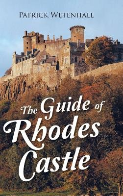 The Guide of Rhodes Castle (Hardcover): Patrick Wetenhall
