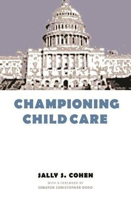 Championing Child Care (Hardcover, New): Sally S. Cohen
