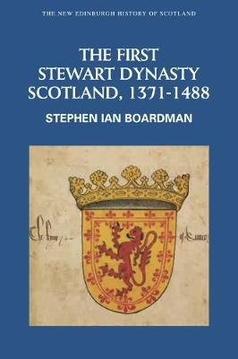 The First Stewart Dynasty - Scotland, 1371-1488 (Paperback): Steve Boardman