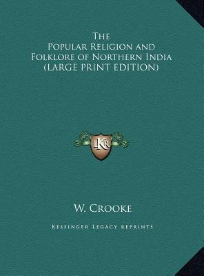 The Popular Religion and Folklore of Northern India (Large print, Hardcover, large type edition): W Crooke