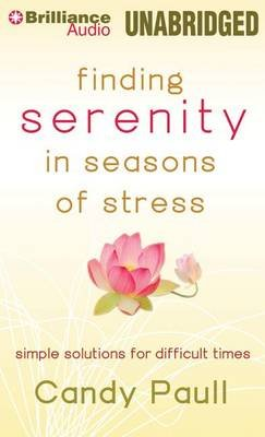 Finding Serenity in Seasons of Stress - Simple Solutions for Difficult Times (MP3 format, CD, Library): Candy Paull
