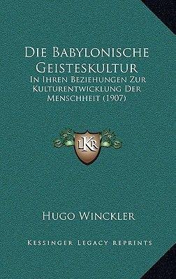 Die Babylonische Geisteskultur - In Ihren Beziehungen Zur Kulturentwicklung Der Menschheit (1907) (German, Paperback): Hugo...