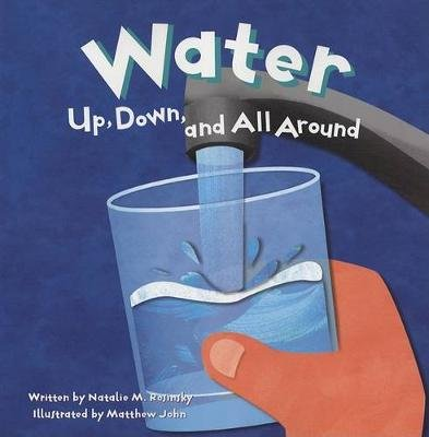 Water - Up, Down, and All Around (Paperback): Natalie M Rosinsky
