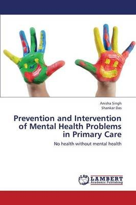Prevention and Intervention of Mental Health Problems in Primary Care (Paperback): Singh Anisha, Das Shankar