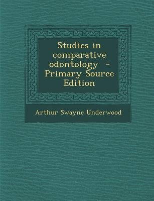 Studies in Comparative Odontology (Paperback, Primary Source ed.): Arthur Swayne Underwood