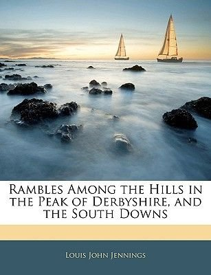 Rambles Among the Hills in the Peak of Derbyshire, and the South Downs (Paperback): Louis John Jennings