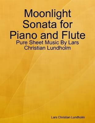 Moonlight Sonata for Piano and Flute - Pure Sheet Music by Lars Christian Lundholm (Electronic book text): Lars Christian...