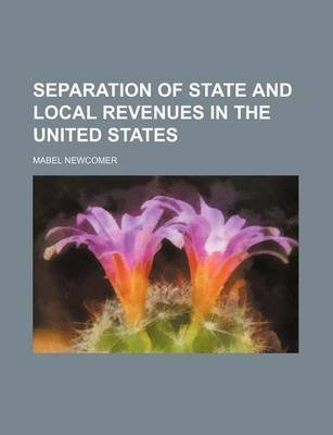 Separation of State and Local Revenues in the United States (Paperback): Mabel Newcomer