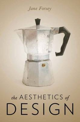 The Aesthetics of Design (Hardcover, New): Jane Forsey