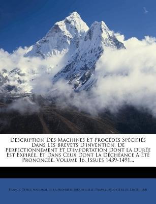 Description Des Machines Et Proc D?'s Sp Cifi?'s Dans Les Brevets D'Invention, de Perfectionnement Et...