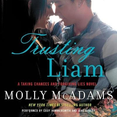 Trusting Liam - A Taking Chances and Forgiving Lies Novel (Downloadable audio file): Molly McAdams