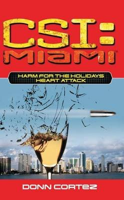 Csi: Miami: Harm for the Holidays: Heart Attack (Paperback): Donn Cortez