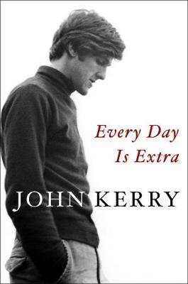 Every Day Is Extra (Paperback): John Kerry