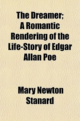 The Dreamer; A Romantic Rendering of the Life-Story of Edgar Allan Poe (Paperback): Mary Newton Stanard