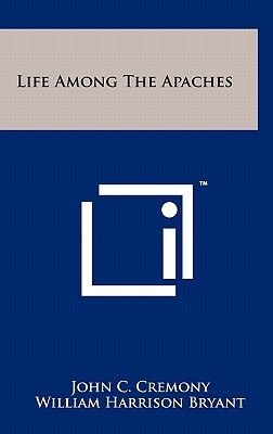 Life Among the Apaches (Hardcover): John C. Cremony