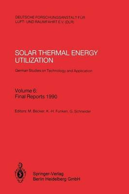 Solar Thermal Energy Utilization. German Studies on Technology and Application - Volume 6: Final Reports 1990 (Paperback, 1992...