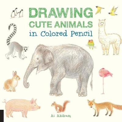 Drawing Cute Animals in Colored Pencil (Paperback): Ai Akikusa