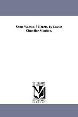 Some Women's Hearts. by Louise Chandler Moulton. (Paperback): Louise Chandler Moulton