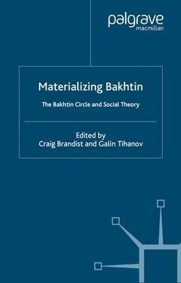 Materializing Bakhtin - The Bakhtin Circle and Social Theory (Electronic book text): Craig Brandist, Galin Tihanov