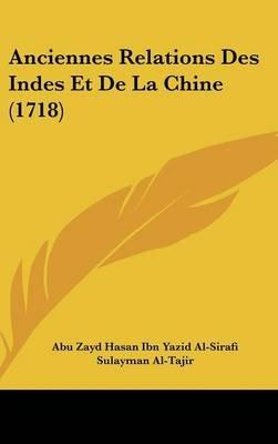 Anciennes Relations Des Indes Et de La Chine (1718) (English, French, Hardcover): Abu Zayd Hasan Ibn Yazid Al-Sirafi, Sulayman...