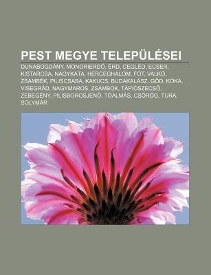 Pest Megye Telepulesei - Dunabogdany, Monorierd, Erd, Cegled, Ecser, Kistarcsa, Nagykata, Herceghalom, Fot, Valko, Zsambek,...
