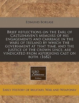 Brief Reflections on the Earl of Castlehaven's Memoirs of His Engagements and Carriage in the Wars of Ireland by Which the...
