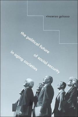 The Political Future of Social Security in Aging Societies (Paperback): Vincenzo Galasso