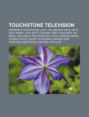 Touchstone Television - Desperate Housewives, Lost, the Amazing Race, Dirty Sexy Money, Ugly Betty, Scrubs, Grey's...