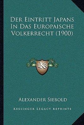 Der Eintritt Japans in Das Europaische Volkerrecht (1900) (German, Paperback): Alexander Siebold