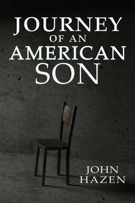 Journey of an American Son (Paperback, First Printing ed.): John Hazen