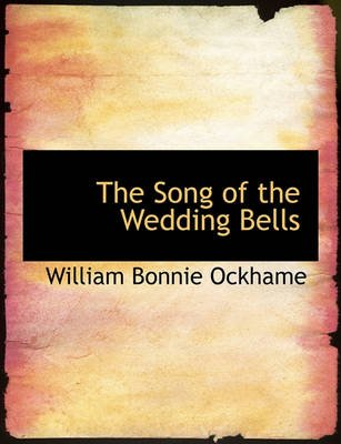The Song of the Wedding Bells (Paperback): William Bonnie Ockhame