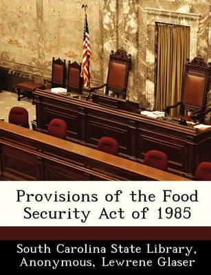 Provisions of the Food Security Act of 1985 (Paperback): Lewrene Glaser