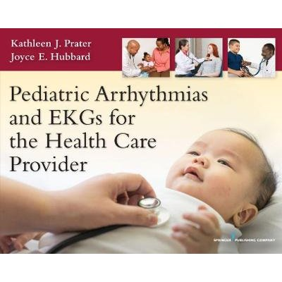 Pediatric Arrhythmias and EKGs for the Health Care Provider (Paperback): Kathleen J Prater