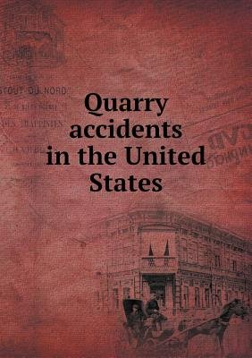 Quarry Accidents in the United States (Paperback): Albert H. Fay