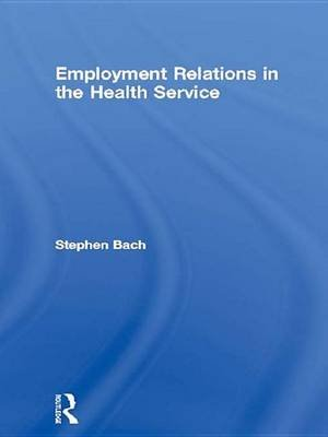 Employment Relations in the Health Service (Electronic book text): Stephen Bach
