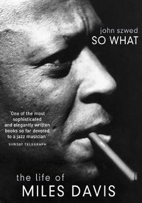 So What - The Life of Miles Davis (Electronic book text): John Szwed