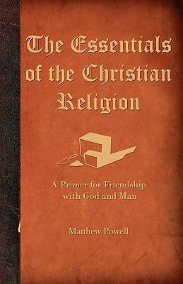 The Essentials of the Christian Religion (Paperback): Matthew Powell