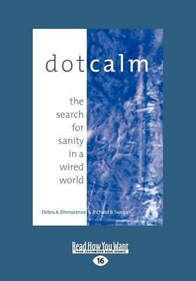 Dot Calm (1 Volume Set) - The Search for Sanity in a Wired World (Large print, Paperback, [Large Print]): Richard Swegan, Debra...