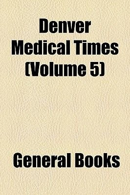 Denver Medical Times (Volume 5) (Paperback): Books Group