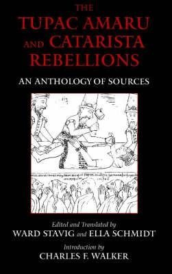 The Tupac Amaru and Catarista Rebellions - An Anthology of Sources (Hardcover): Ward Stavig, Ella Schmidt