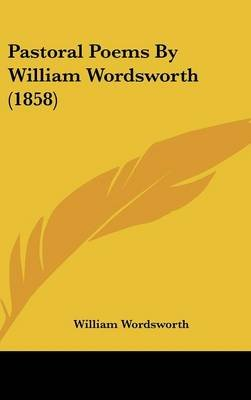Pastoral Poems by William Wordsworth (1858) (Hardcover): William Wordsworth