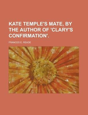 Kate Temple's Mate, by the Author of 'Clary's Confirmation' (Paperback): Frances E Reade