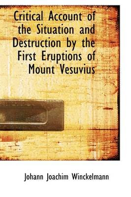 Critical Account of the Situation and Destruction by the First Eruptions of Mount Vesuvius (Hardcover): Johann Joachim...