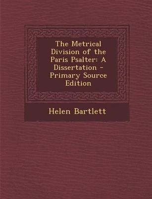 The Metrical Division of the Paris Psalter - A Dissertation (Paperback): Helen Bartlett