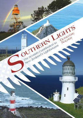 Southern Lights - The Scottish Contribution to New Zealand's Lighthouses (Paperback): Guinevere Nalder