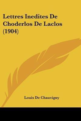 Lettres Inedites de Choderlos de Laclos (1904) (English, French, Paperback): Louis De Chauvigny